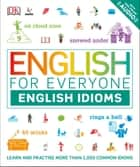 English for Everyone English Idioms - Learn and practise common idioms and expressions ebook by