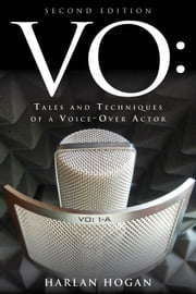 VO - Tales and Techniques of a Voice-Over Actor ebook by Harlan Hogan