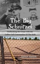 The Big Schnitzel~Outflanking the Corps with the Coffee-call Commandos of the KAB ebook by Steve Smith