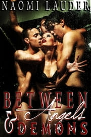 Between Angels & Demons (supernatural gangbang erotica) ebook by Naomi Lauder