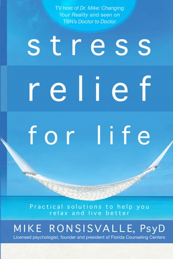 Stress Relief for Life - Practical solutions to help you relax and live better ebook by Mike Ronsisvalle, Ph.D
