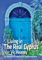Living In The Real Cyprus ebook by Vic Heaney