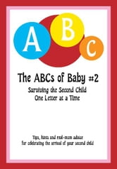 The ABCs of Baby #2 - Surviving the Second Child One Letter at a Time ebook by Kimberly Crabb & April Paine