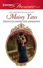 Princess From the Shadows - A Contemporary Royal Romance ebook by Maisey Yates
