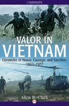 Valor in Vietnam ebook by Allen B. Clark