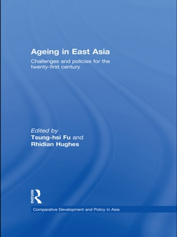 Ageing in East Asia - Challenges and Policies for the Twenty-First Century ebook by