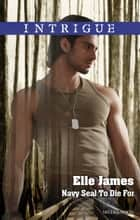 Navy Seal To Die For ebook by Elle James