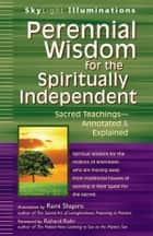 Perennial Wisdom for the Spiritually Independent - Sacred Teachings—Annotated & Explained ebook by Rami Shapiro, Richard Rohr