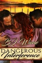 Dangerous Interference ebook by BJ Wane
