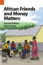 African Friends and Money Matters, Second Edition - Observations from Africa ebook by David E. Maranz
