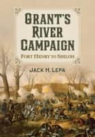 Grant's River Campaign ebook by Jack H. Lepa