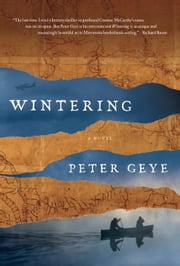 Wintering - A novel ebook by Peter Geye
