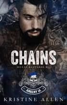 Chains - Royal Bastards MC Series ebook by Kristine Allen