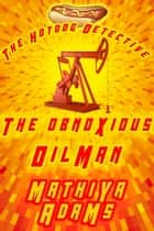 The Obnoxious Oilman - The Hot Dog Detective (A Denver Detective Cozy Mystery) ebook by Mathiya Adams