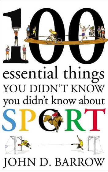 100 Essential Things You Didn't Know You Didn't Know About Sport ebook by John D. Barrow