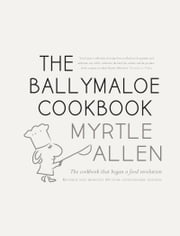 The Ballymaloe Cookbook, revised and updated 50-year anniversary edition: Classic recipes from Myrtle Allen's award-winning restaurant at Ballymaloe House ebook by Myrtle Allen