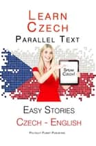 Learn Czech - Parallel Text - Easy Stories (English - Czech) ebook by Polyglot Planet Publishing