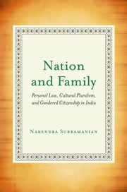 Nation and Family - Personal Law, Cultural Pluralism, and Gendered Citizenship in India ebook by Narendra Subramanian