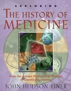 Exploring the History of Medicine ebook by John Hudson Tiner