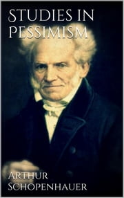 Studies in Pessimism ebook by Arthur Schopenhauer