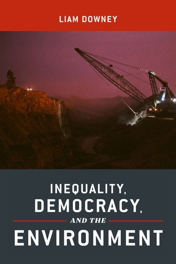 Inequality, Democracy, and the Environment ebook by Liam Downey
