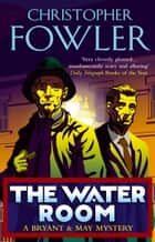 The Water Room - (Bryant & May Book 2) ebook by Christopher Fowler