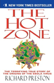 The Hot Zone - The Terrifying True Story of the Origins of the Ebola Virus ebook by Richard Preston