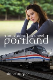 The Train to Portland ebook by Diane Harper