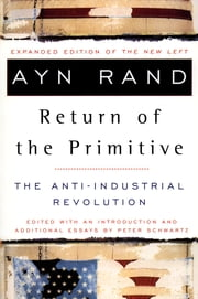 The Return of the Primitive - The Anti-Industrial Revolution ebook by Ayn Rand,Peter Schwartz