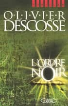 L'ordre noir eBook by Olivier Descosse