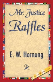Mr. Justice Raffles ebook by Hornung, E. W.