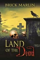 Land Of The Dead ebook by Brick Marlin