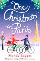 One Christmas in Paris - The perfect feel good Christmas romance ebook by Mandy Baggot