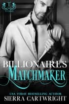 Billionaire's Matchmaker - Titans ebook by Sierra Cartwright