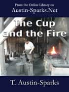The Cup and the Fire ebook by T. Austin-Sparks