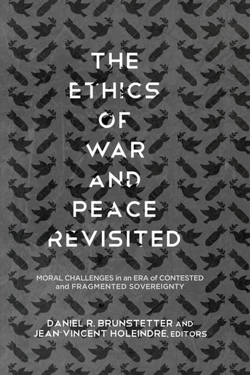 The Ethics of War and Peace Revisited - Moral Challenges in an Era of Contested and Fragmented Sovereignty ebook by