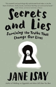 Secrets and Lies - Surviving the Truths That Change Our Lives ebook by Jane Isay