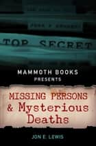 Mammoth Books presents Missing Persons and Mysterious Deaths ebook by Jon E. Lewis