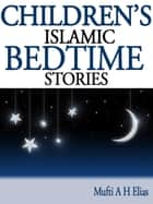 Children's Islamic Bedtime Stories 1 ebook by Mufti Afzal Hoosen Elias