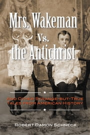 Mrs. Wakeman vs. the Antichrist - And Other Strange-but-True Tales from American History 電子書籍 by Robert Damon Schneck