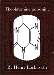Theobromine poisoning ebook by Henry Lockworth,Lucy Mcgreggor,John Hawk