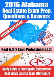 2016 Alabama Real Estate Exam Prep Questions and Answers: Study Guide to Passing the Salesperson Real Estate License Exam Effortlessly ebook by Real Estate Exam Professionals Ltd.