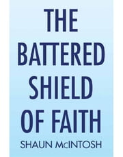 The Battered Shield of Faith ebook by Shaun McIntosh