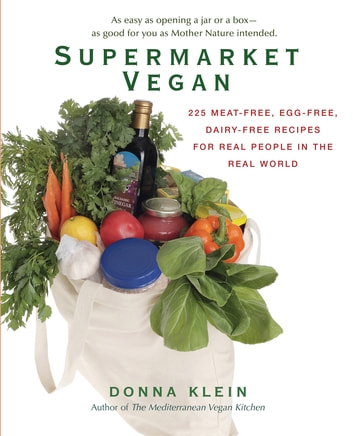 Supermarket Vegan - 225 Meat-Free, Egg-Free, Dairy-Free Recipes for Real People in the Real World ebook by Donna Klein