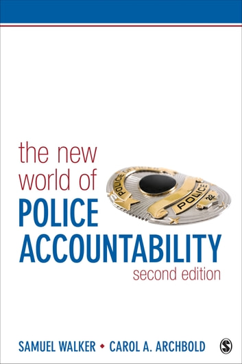 The New World of Police Accountability ebook by Carol A. Archbold,Dr. Samuel E. Walker