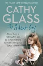 The Silent Cry: There is little Kim can do as her mother's mental health spirals out of control ebook by Cathy Glass