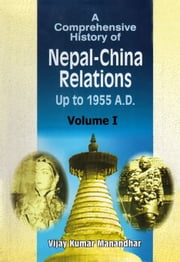 A Comprehensive History of Nepal-China Relations Up to 1955 A.D. Volume I - 100% Pure Adrenaline ebook by Vijay Kumar Manandhar