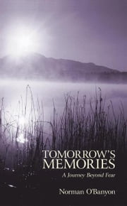Tomorrow's Memories - A Journey Beyond Fear ebook by Norman O'Banyon