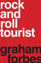 Rock and Roll Tourist ebook by Graham Forbes