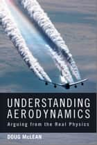 Understanding Aerodynamics ebook by Doug McLean
